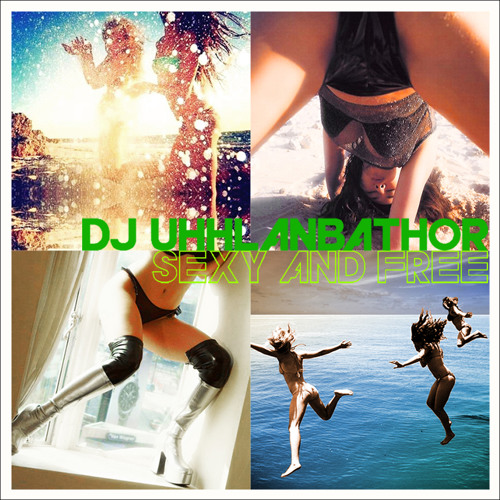 DJ UHHLANBATHOR - Sexy And Free