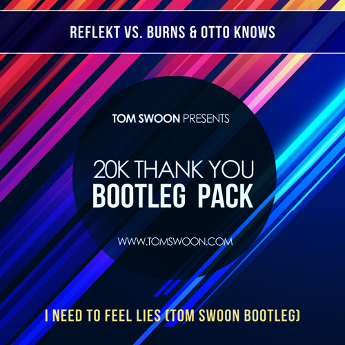 Reflekt vs. Burns & Otto Knows - I Need To Feel Lies (Tom Swoon Bootleg)