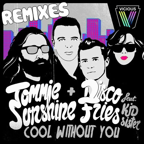 Cool Without You by Tommie Sunshine & Disco Fries feat. Kid Sister (Dave Silcox Remix)