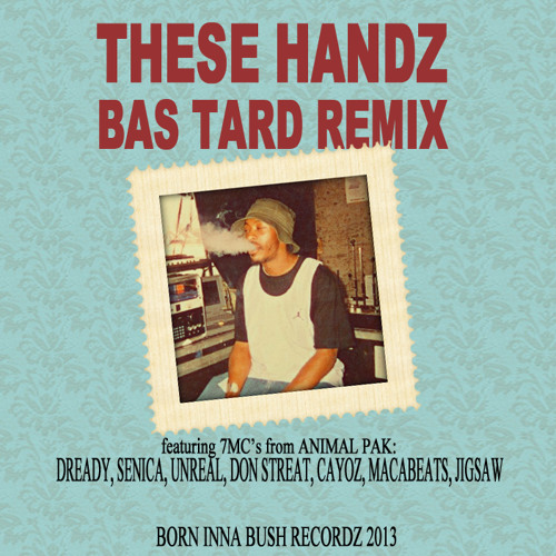 THESE HANDZ ft DREADY,SENICA,UNREAL,DON STREAT,CAYOZ,MACABEATS,JIGSAW (ANIMAL PAK) - BAS TARD REMIX