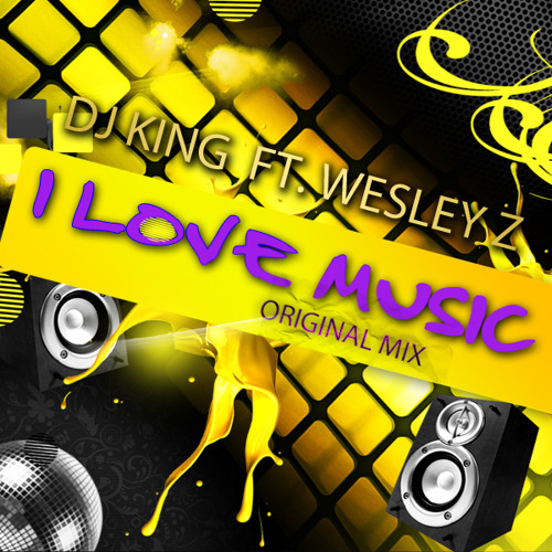 Dj King Feat Dj Wesley Z - I Love Music (Original Mix)