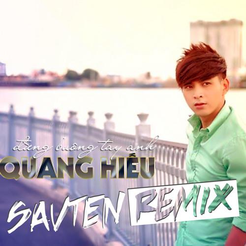 Ho Quang Hieu - Dung Buong Tay Anh (SavTenRemix)