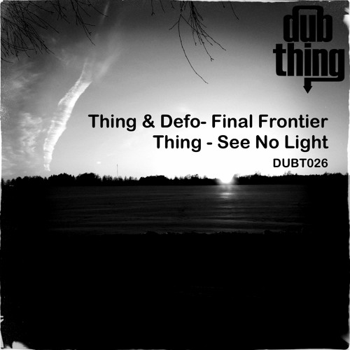 Thing & Defo - Final Frontier (Dubthing 026) OUT NOW ! ! !
