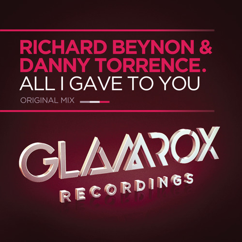 Richard Beynon & Danny Torrence - All I Gave To You (Radio Edit)