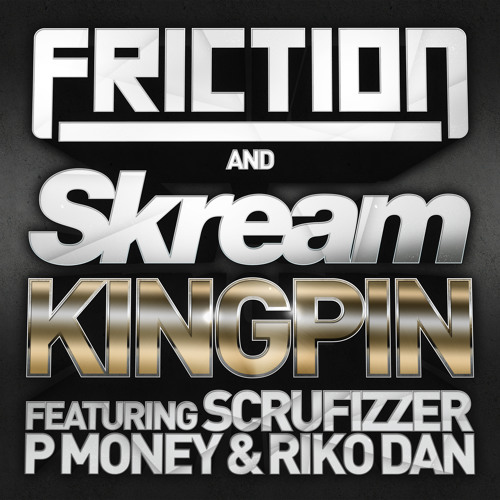 Friction & Skream ft P.Money, Scrufizzer & Riko Dan - Kingpin