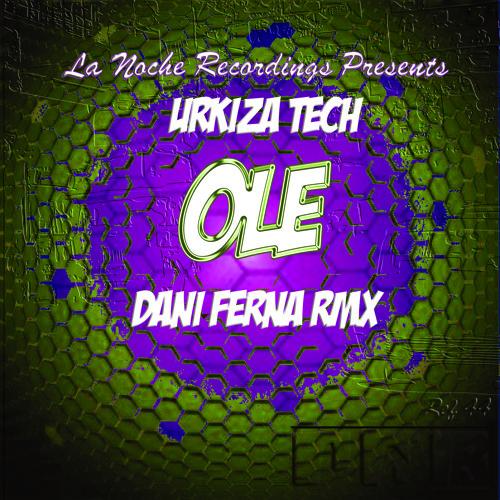 Urkiza Tech - Ole (Original Mix) + (Dani Ferna Remix) / La Noche Recordings