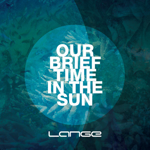 Lange - Our Brief Time in the Sun (Original Mix) [Preview]