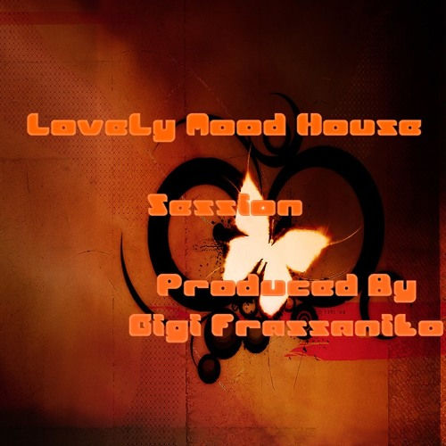 Dj Gigi Frassanito - Lovely Mood House session Vol. 41