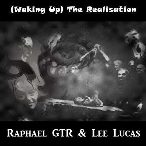 Lee Lucas/RaphaelGTR - (Waking Up) The Realisation