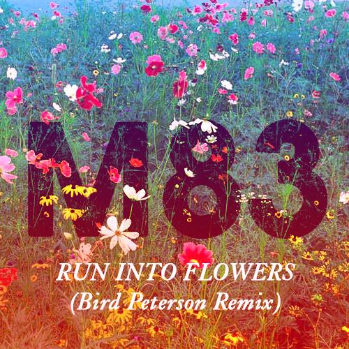 M83 - Run Into Flowers (Bird Peterson Remix)