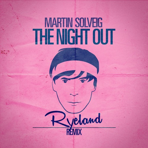 Martin Solveig The Night Out > Ryeland Remix