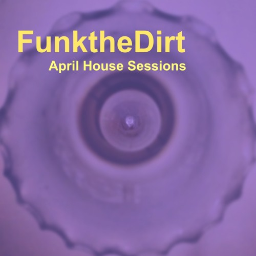 April House Sessions 2013 **Mixed by FunktheDirt** (Free Download)