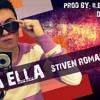 ELLA ELLA - STIVEN ROMANC ( Mi Musica NO Para)