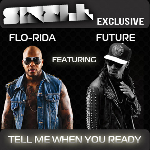 Flo-Rida Feat. Future - Tell Me When You Ready (Sizzle Exclusive)