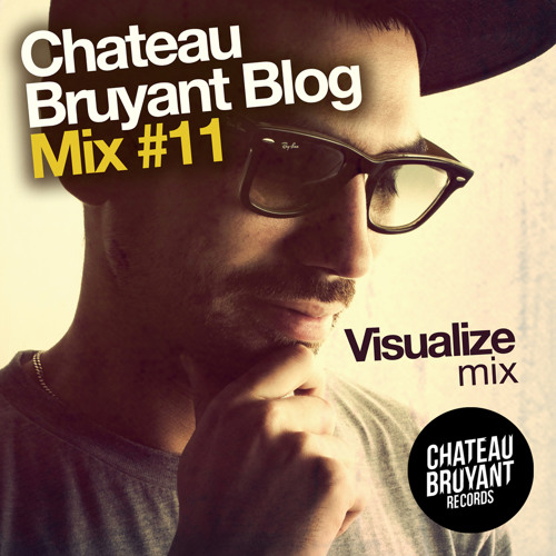 Chateau Bruyant Blog Mix #11 - VISUALIZE (Free DL)