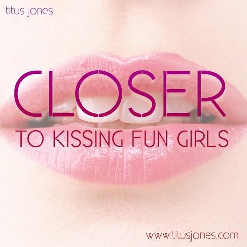 Titus Jones - Closer To Kissing Fun Girls