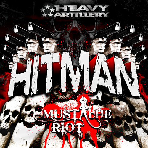 Hitman - Mustache Riot (Mobb Creep Remix) (Heavy Artillery Recs OUT NOW)