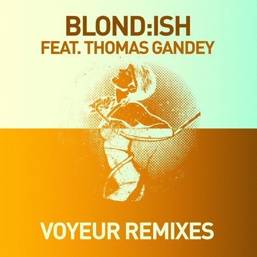 Blond:ish ft Thomas Gandey - Voyeur (Alex Niggemann Remix) [GET PHYSICAL APRIL 15, 2013]