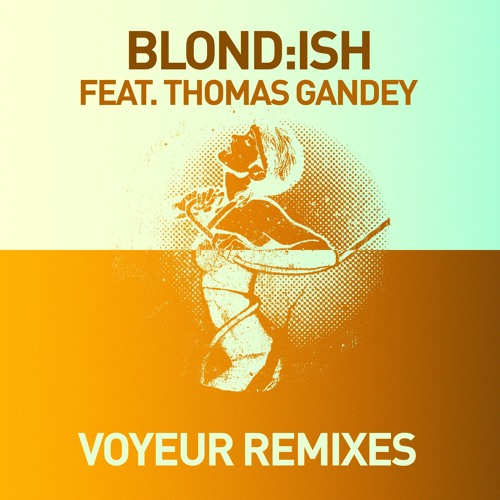 Blond:ish ft Thomas Gandey - Voyeur (Martin Dawson/Jaye Shepheard Remix) [GET PHYSICAL 04.15.2013]