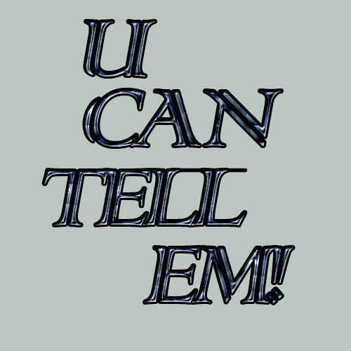 U CAN TELL EM