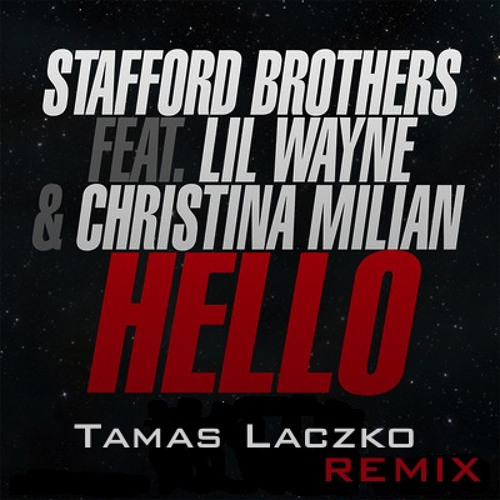 Stafford Brothers Ft. Christina Milian & Lil Wayne - Hello (Tamas Laczko rmx)