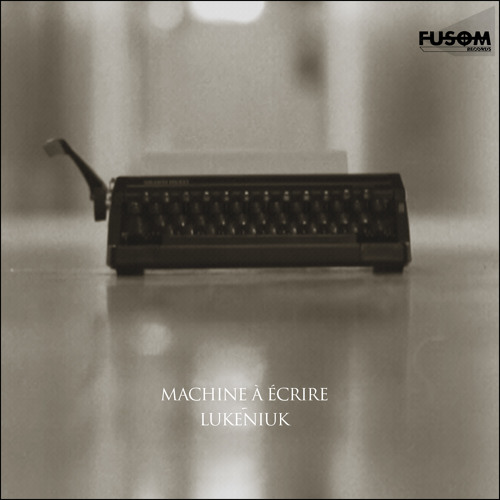 Lukeniuk - Machine à écrire(Original Mix) FUSOM RECORDS