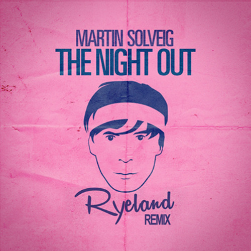 Martin Solveig - The Night Out (Ryeland Remix)