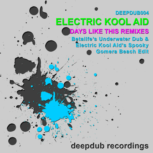 Electric Kool Aid - Days Like This (Betalife's Underwater Dub) [on DEEPDUB004]