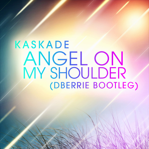 FREE DL: Kaskade - Angel On My Shoulder (dBerrie Bootleg)