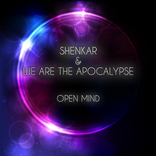 Shenkar, We Are The Apocalypse - Open Mind (Out Now!)