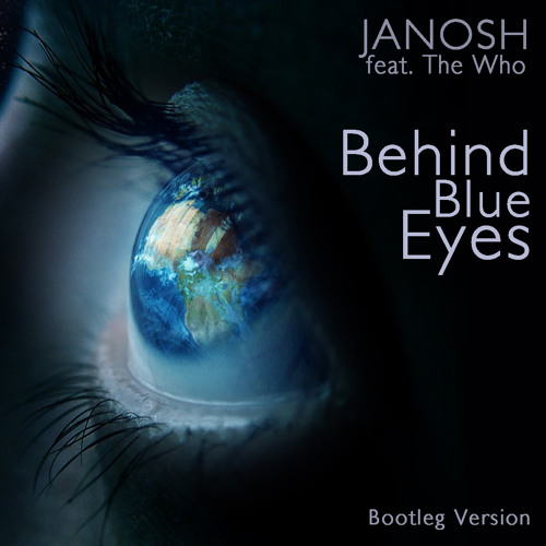 Janosh - Behind Blue Eyes feat. The Who (Bootleg Version) *FREE DOWNLOAD*