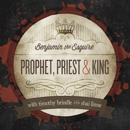 Benjamin The Esquire - Prophet, Priest & King feat Timothy Brindle & shai linne
