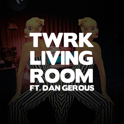 T/W/R/K - Living Room (feat. Dan Gerous)