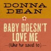 Donna Dean- Baby doesnt love me ( like he used to )