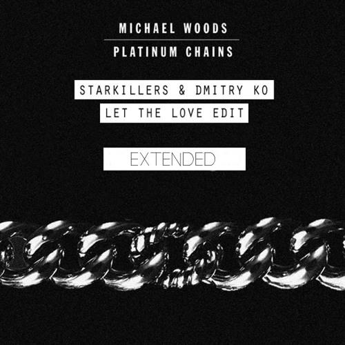 Platinum Love Chains (Michael Woods, Starkillers, Dmitry KO & Amba Shepherd) Extended
