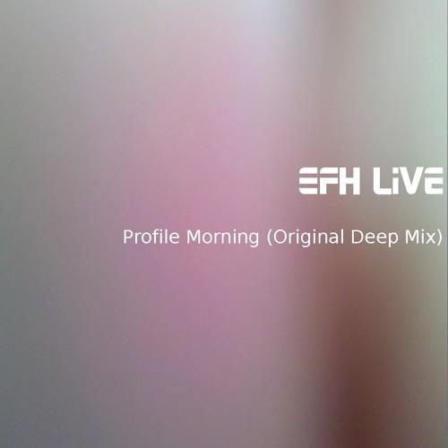 EFHLive - Profile Morning (Original Deep Mix)