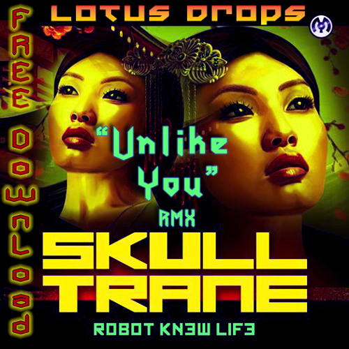 "Skulltrane ""Unlike You""// Lotus Drops RMX//"