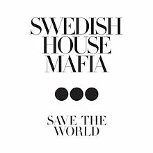 Swedish house mafia save the world / reload / heart is king (one.