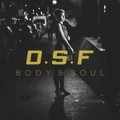 D.S.F - Body & Soul