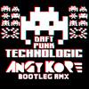 Daft Punk - Technologic (AnGy KoRe BOOTLEG remix) // FREE DOWNLOAD!!!!
