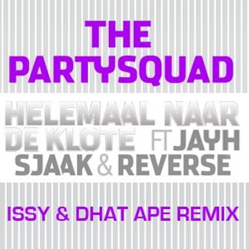 The Partysquad ft. Jayh Jawson, Sjaak & Reverse - Helemaal Naar De Klote (ISSY & DHAT APE REMIX)