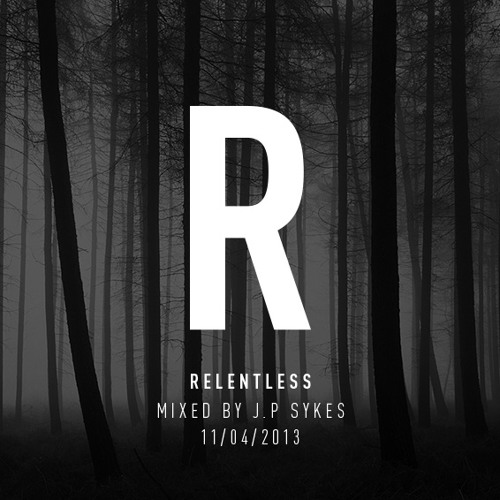 """""""RELENTLESS"""" – April '13 mix by J.P Sykes"""