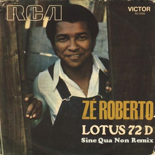 Zé Roberto - Lotus 72 (Sine Qua Non Remix)