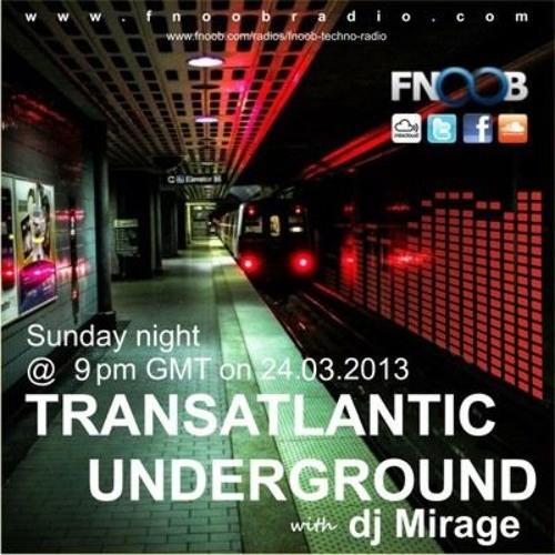 DJ Mirage Transatlantic Underground II on FNOOB Techno Radio Show March 24th 2013