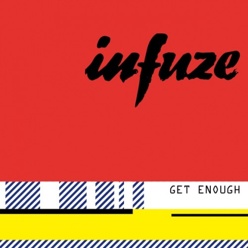 Get Enough by Infuze