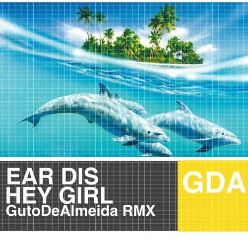 Ear Dis - Hey Girl (Guto de Almeida Remix)