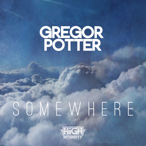 Gregor Potter - Somewhere (OUT NOW) [High Intensity Records]