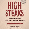 High Steaks: Why and How to Eat Less Meat, Eleanor Boyle, narrated by Ann Marie Richardson