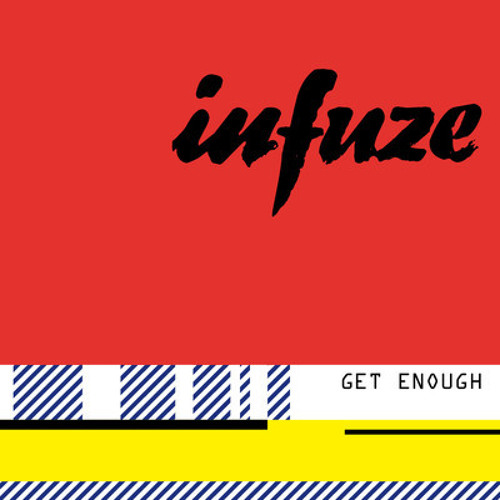 Infuze - Get Enough