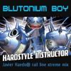 BLUTONIUM BOY - Hardstyle instructor (Javier Haedo® rail line xtreme mix)